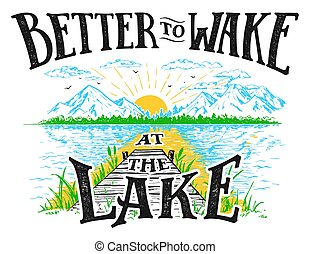 Better to wake at the lake. Lake house decor sign in vintage style. Lake sign for rustic wall decor. Lakeside living cabin, cottage hand-lettering quote. Vintage typography illustration