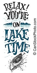 Relax. You're on lake time. Lake sign, rustic wall decor. Lakeside living cabin, cottage hand-lettering quote. Vintage typography illustration isolated on white background