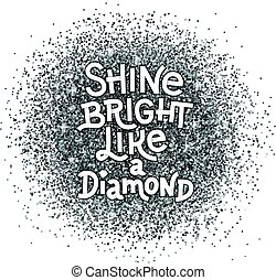 Shine bright like a diamond hand lettering quote on glitter abstract silver textured background. Inspiration quote.