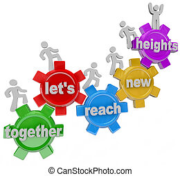 A team of people walking upword on connected gears with the words Together Let's Reach New Heights representing the success and improvement that can be gained by collaboration and cooperation